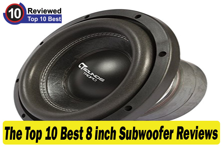 Best 8 Inch Subwoofer Reviews