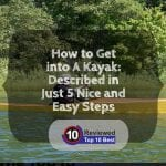 How to Get into A Kayak Described in Just 5 Nice and Easy Steps