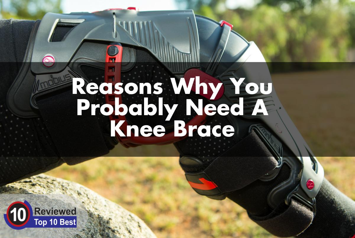 Reasons Why You Probably Need A Knee Brace