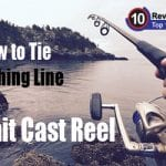 How to Tie Fishing Line to Bait Cast Reel