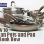 How to Clean Pots and Pan to Look New
